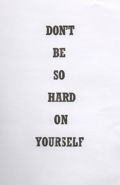 Don't be so hard on yourself